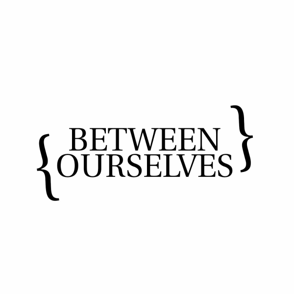 Between Ourselves