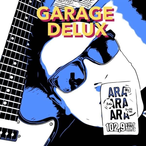 GARAGE DELUX – Radio Ara Podcasts