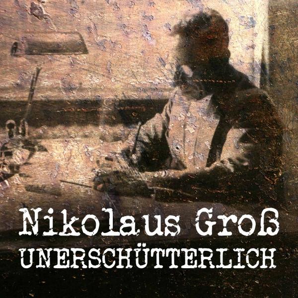 Nikolaus Groß - Unerschütterlich