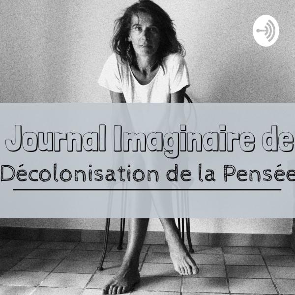 Journal Imaginaire de Décolonisation de la Pensée