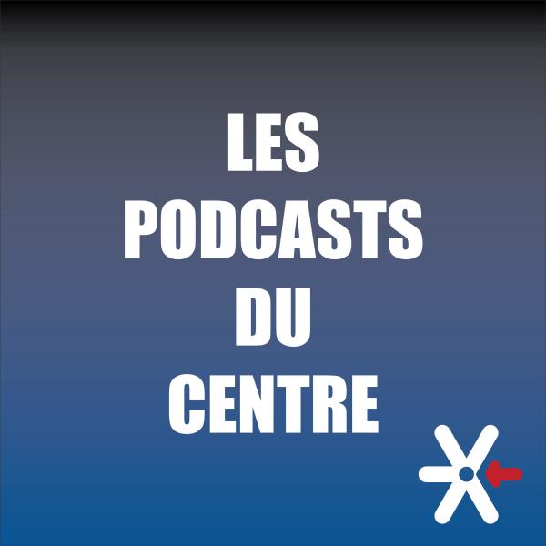 Les podcasts du Centre
