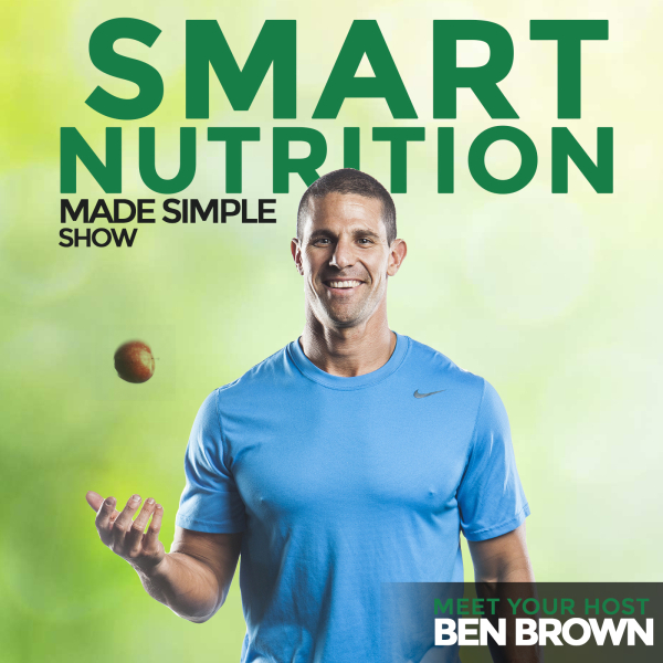 The Smart Nutrition, Made Simple Show with Ben Brown