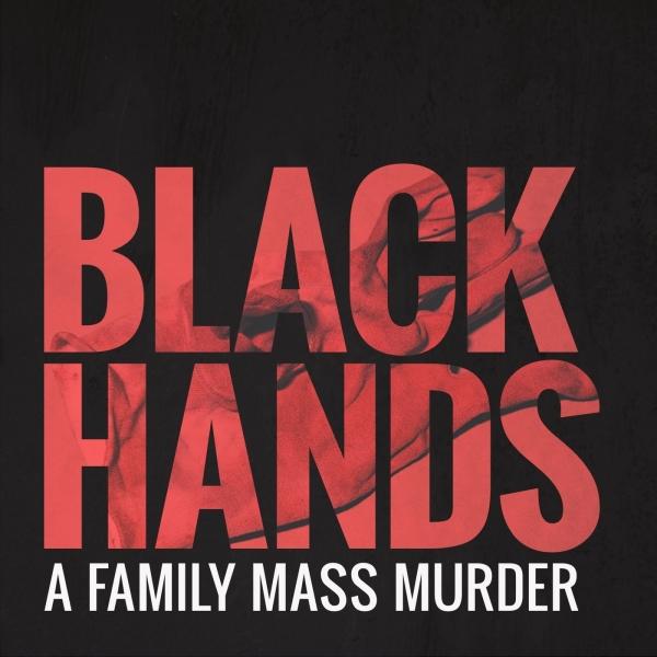 BLACK HANDS - A family mass murder