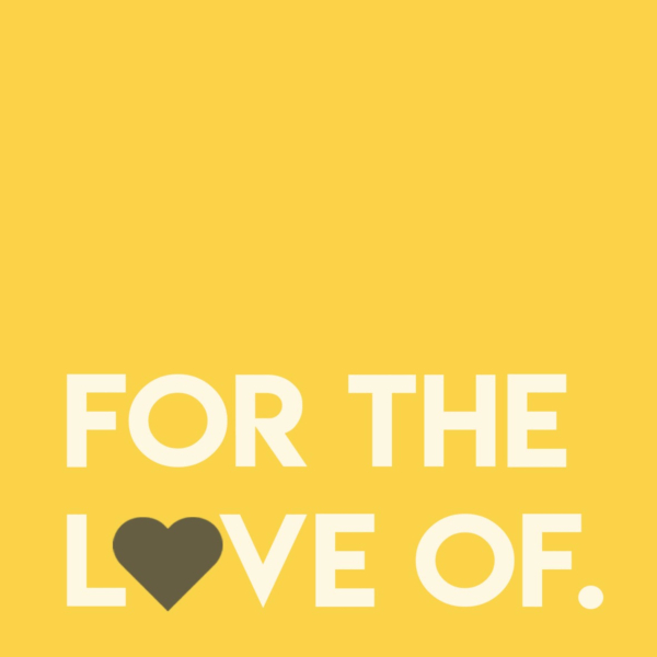 For The Love Of
