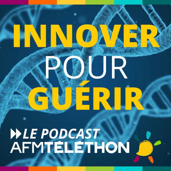 Innover pour guérir, le podcast AFM Téléthon