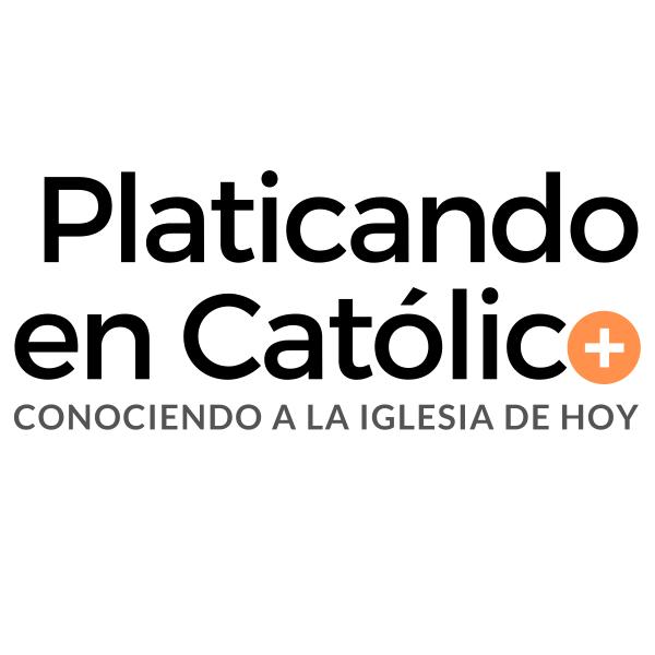 Platicando en Católico | TU PODCAST CATÓLICO | + Conociendo a la Iglesia de hoy +