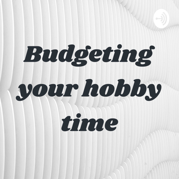 Budgeting your hobby time