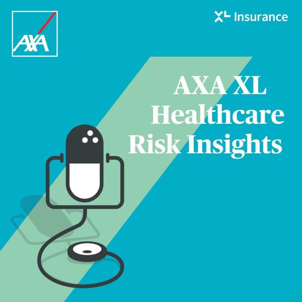 AXA XL Healthcare Risk Insights Podcast