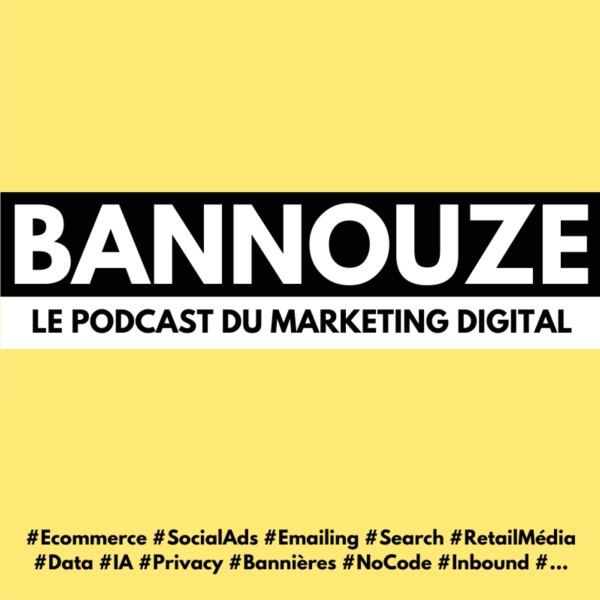 Bannouze : Le podcast du marketing digital !